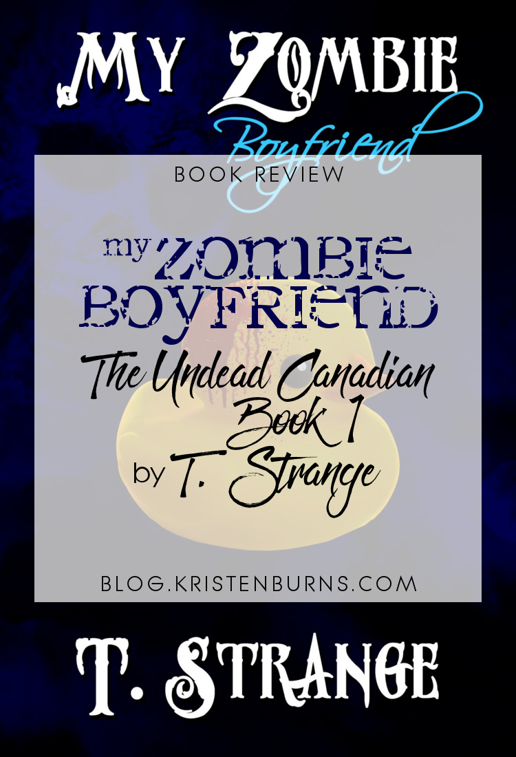 Book Review: My Zombie Boyfriend (The Undead Canadian Book 1) by T. Strange | reading, books, book reviews, fantasy, paranormal romance, urban fantasy, lgbt, zombies, necromancers