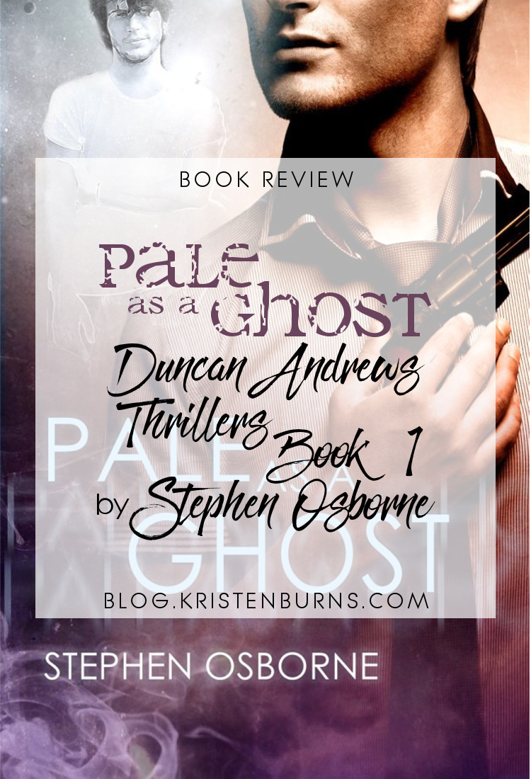 Book Review: Pale as a Ghost (Duncan Andrews Thrillers Book 1) by Stephen Osborne | reading, books, book reviews, fantasy, urban fantasy, lgbt, m/m, ghosts, ghouls