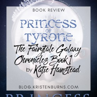 Book Review: Princess of Tyrone (The Fairytale Galaxy Chronicles Book 1) by Katie Hamstead