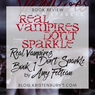 Book Review: Real Vampires Don't Sparkle (Real Vampires Don't Sparkle Book 1) by Amy Fecteau (Repost)