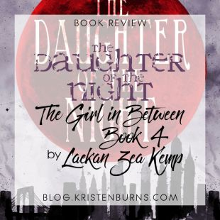 Book Review: The Daughter of the Night (The Girl in Between Book 4) by Laekan Zea Kemp