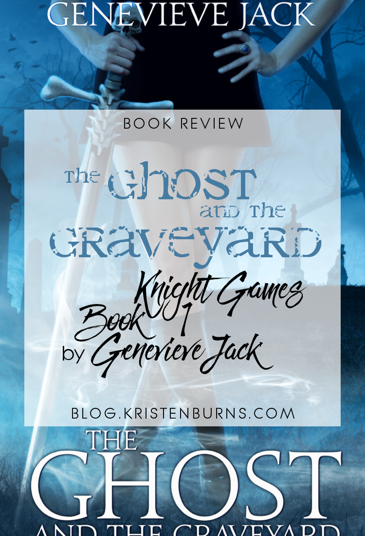 4 Star Book Review: The Ghost & the Graveyard (Knight Games Book 1) by Genevieve Jack   books, book reviews, fantasy, paranormal romance, urban fantasy, adult
