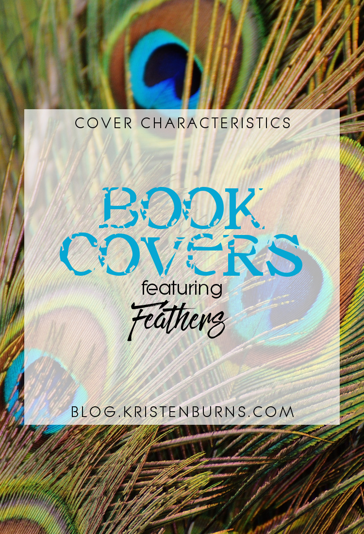 Cover Characteristics: Book Covers featuring Feathers | reading, books, book covers, cover love, feathers
