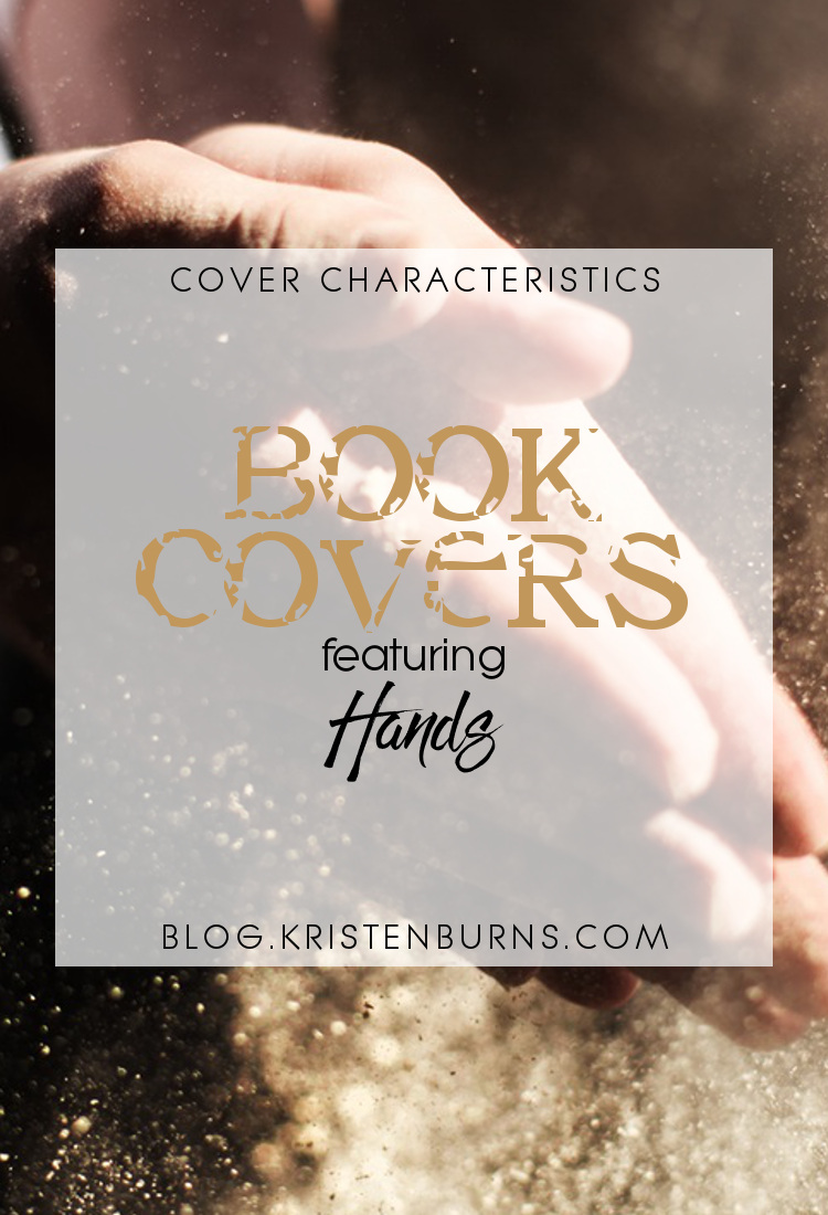Cover Characteristics: Book Covers featuring Hands | books, reading, book covers, cover love, hands