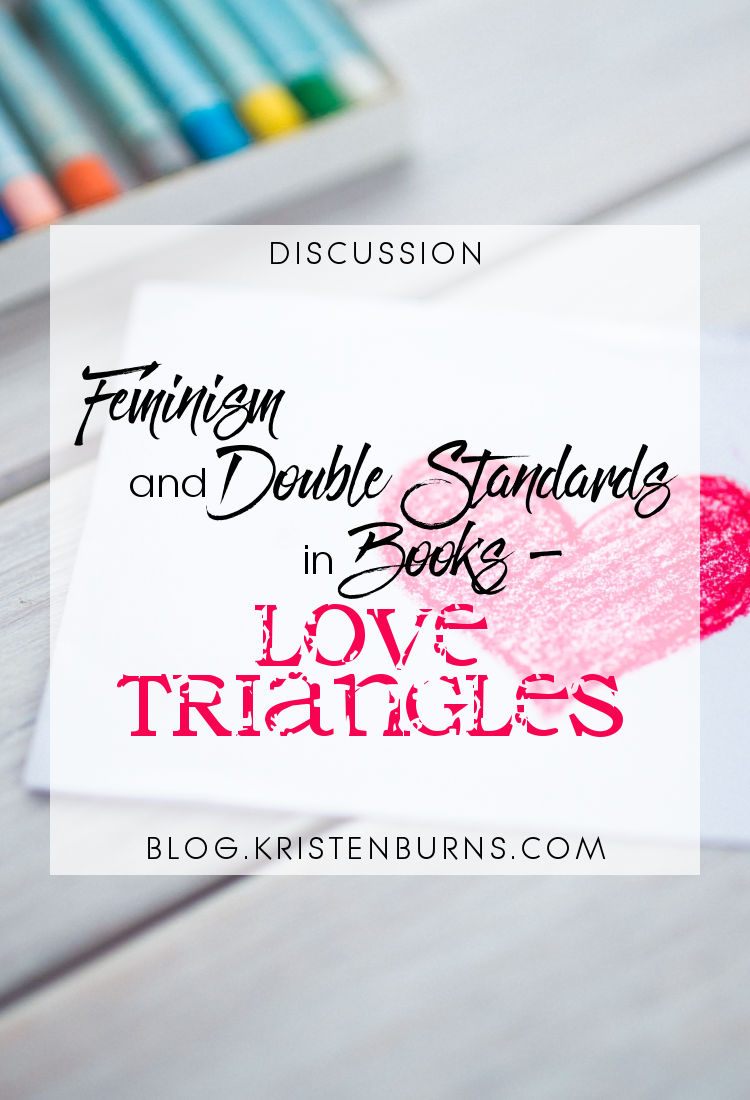 Discussion: Feminism and Double Standards in Books - Love Triangles | reading, books, discussions, feminism