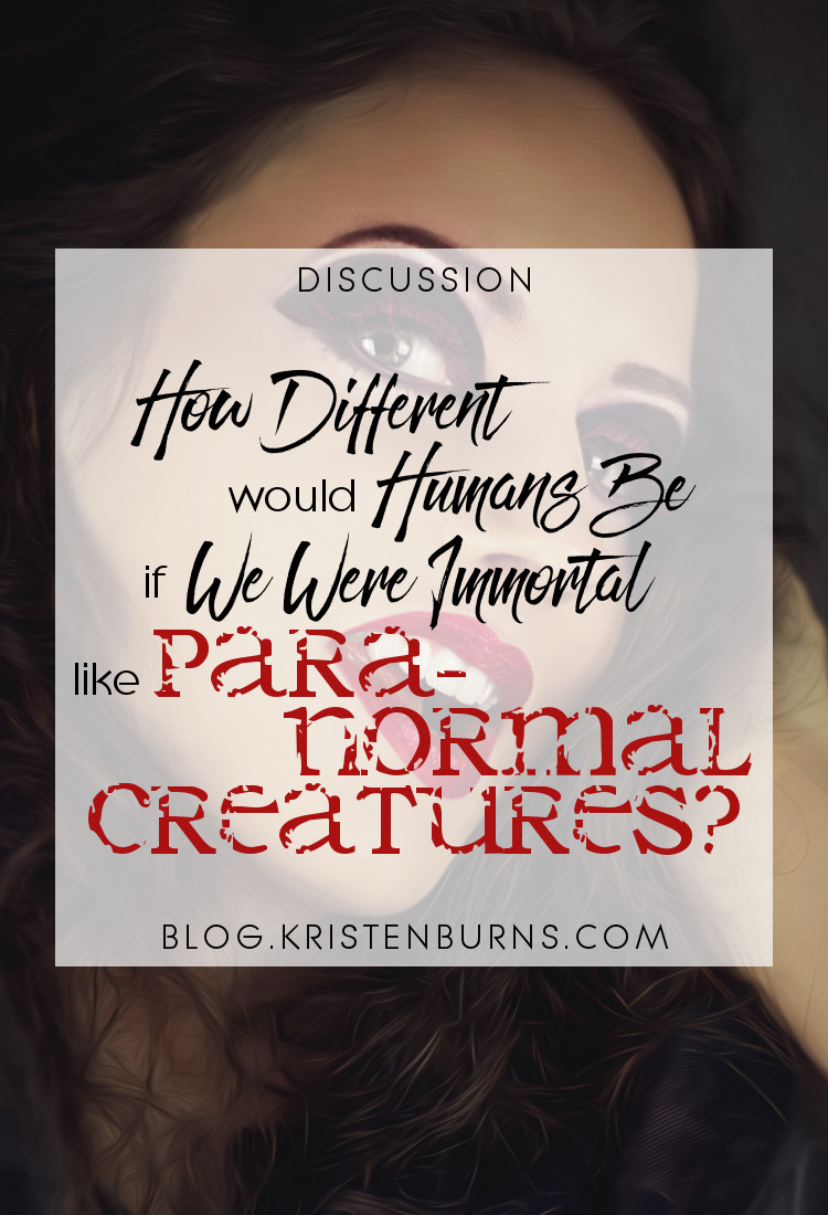 Discussion: How Different Would Humans Be If We Were Immortal Like Paranormal Creatures?   reading, books, discussions, paranormal