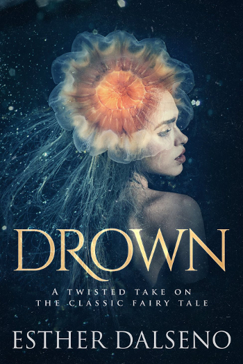 Book Review: Drown by Esther Dalseno | books, reading, book covers, book reviews, fantasy, fairy tales & folklore, retellings, The Little Mermaid, mermaids