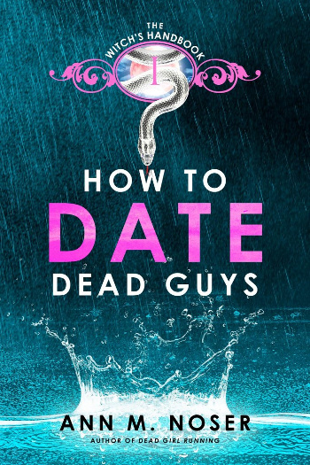 Book Review: How to Date Dead Guys (The Witch's Handbook Book 1) by Ann M. Noser | books, reading, book covers, book reviews, fantasy, urban fantasy, paranormal romance, YA, NA, witches, ghosts
