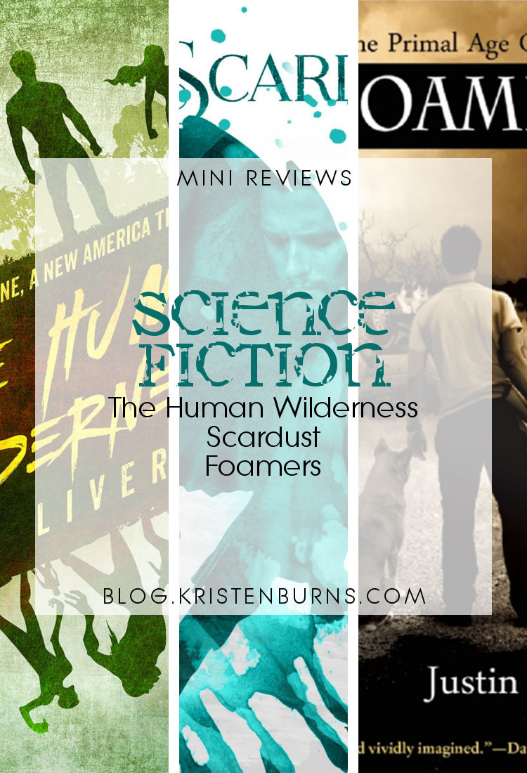 Mini Reviews: Science Fiction - The Human Wilderness, Scardust, Foamers | reading, book reviews, science fiction, post-apocalyptic, zombies, lgbt, new adult