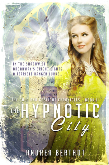 Book Review: The Hypnotic City (The Gold and Gaslight Chronicles Book 2) by Andrea Berthot | reading, books, fantasy, historical fantasy, science fiction, young adult