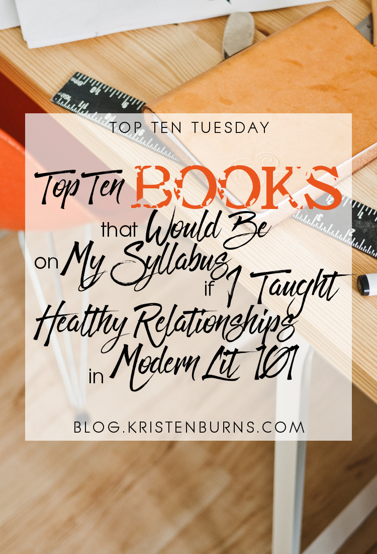 Top Ten Tuesday: Top Ten Books that Would Be On My Syllabus If I Taught Healthy Relationships in Modern Lit 101 | books, fantasy, paranormal romance, urban fantasy, sci-fi, dystopian, YA, adult, LGBT