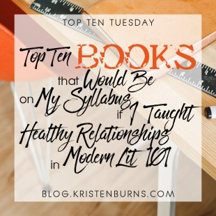 Top Ten Tuesday: Top Ten Books that Would Be On My Syllabus If I Taught Healthy Relationships in Modern Lit 101