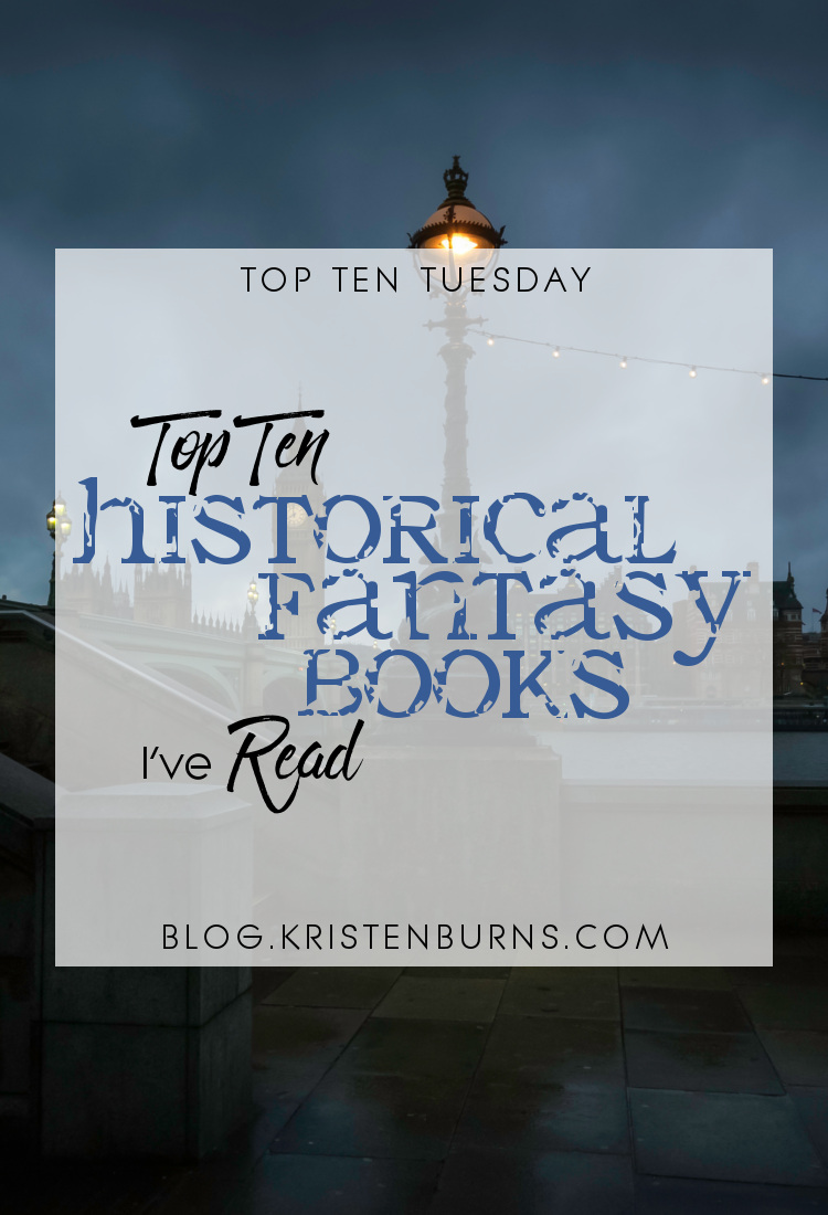 Top Ten Tuesday: Top Ten Historical Fantasy Books I've Read | books, reading, historical fantasy