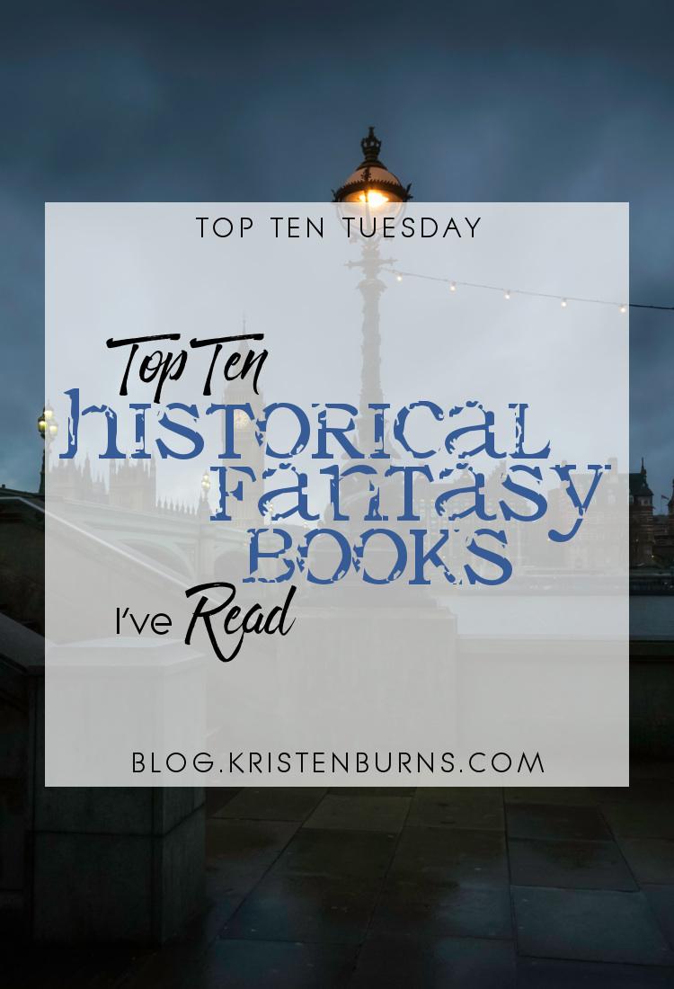 Top Ten Tuesday: Top Ten Historical Fantasy Books I've Read | books, reading, historical fantasy