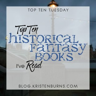 Top Ten Tuesday: Top Ten Historical Fantasy Books I've Read