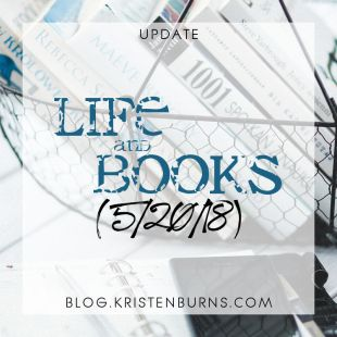 Update: Life and Books (5/20/18)