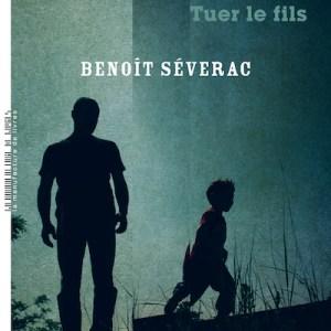 Tuer le fils Benoît SÉVERAC
