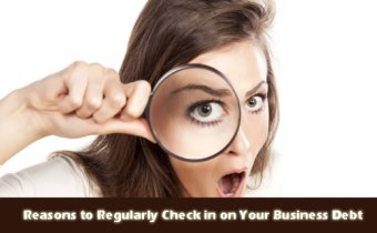 Reasons to Regularly Check in on Your Business Debt