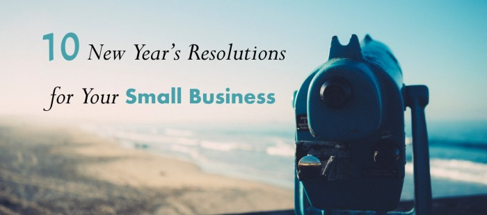 10 New Year's Resolutions for Your Small Business