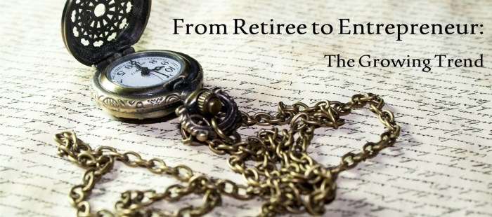 From Retiree to Entrepreneur: The Growing Trend