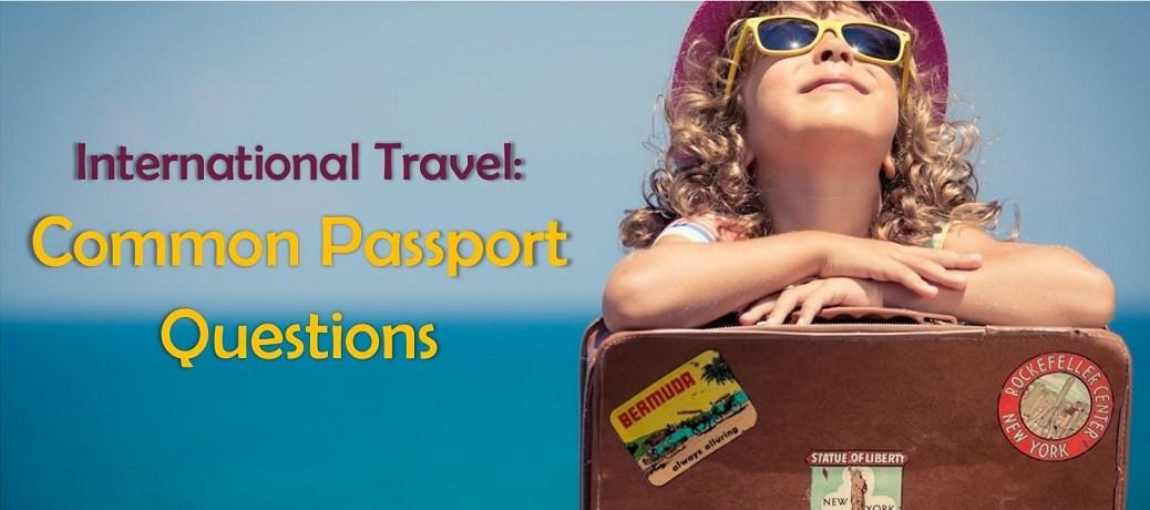 International Travel: Common Passport Questions