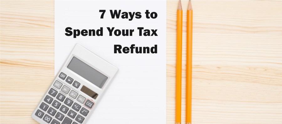 7 Ways to Spend Your Tax Refund
