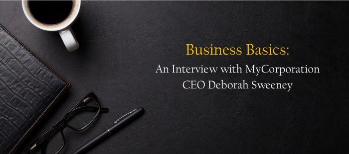 Business Basics: An Interview with MyCorporation CEO Deborah Sweeney