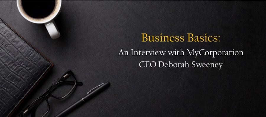 Business Basics: An Interview with MyCorporation CEO Deborah Sweeney