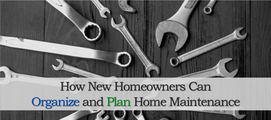 How New Homeowners Can Organize and Plan Home Maintenance