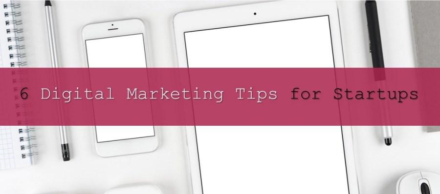 6 Digital Marketing Tips for Startups