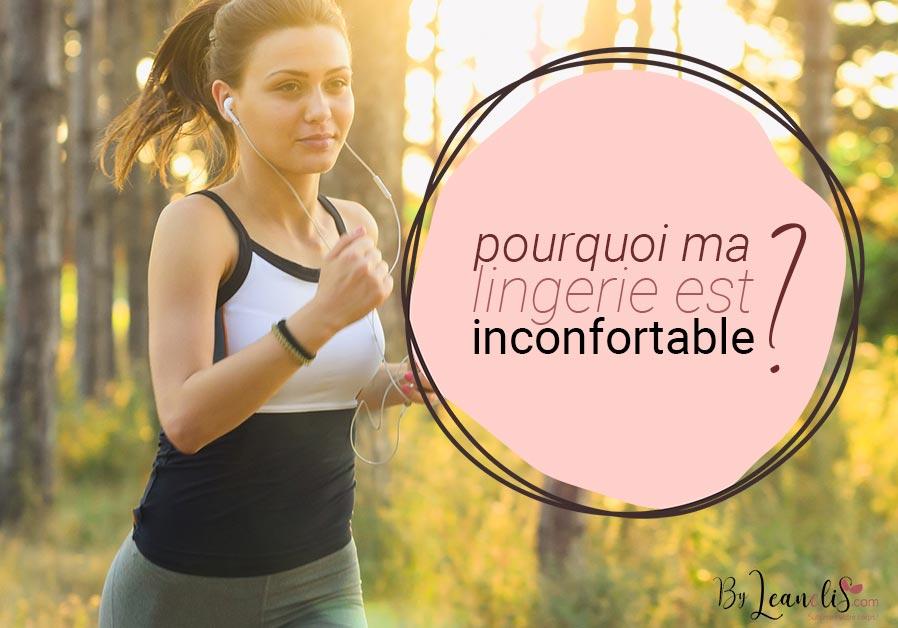 Pourquoi ma lingerie est inconfortable ? Raison n°4 : elle est inadaptée !