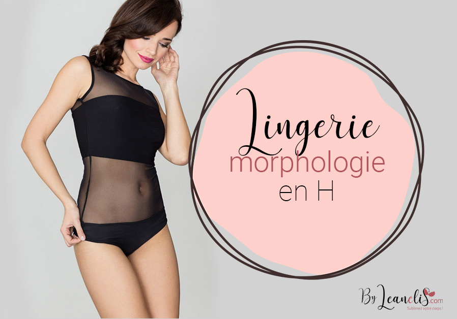 Morphologie en H ou rectangle : pour quelle lingerie opter ?