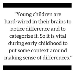 Young children are hard-wired to notice difference.
