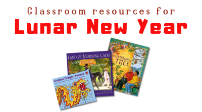 Classroom resources for Chinese and Lunar New Year