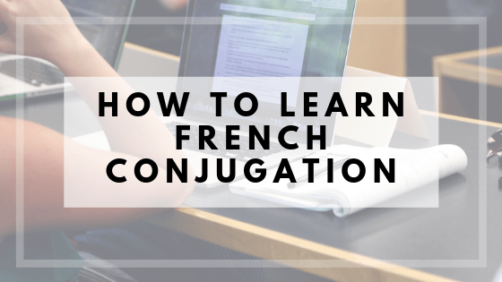 the best way to learn French conjugation