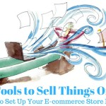 10 Tools to Sell Things Online – Guide to Set-up an E-commerce Store In a Day
