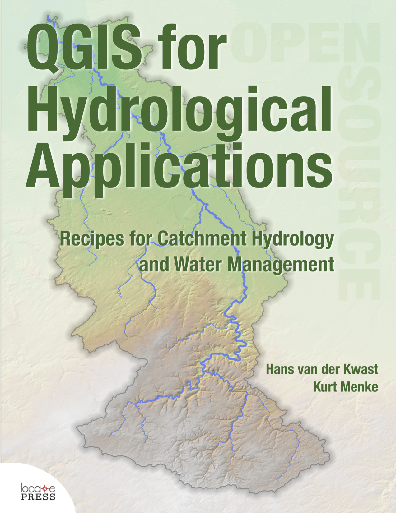 QGIS for Hydrological Applications - Recipes for Catchment Hydrology and Water Management by Hans van der Kwast and Kurt Menke