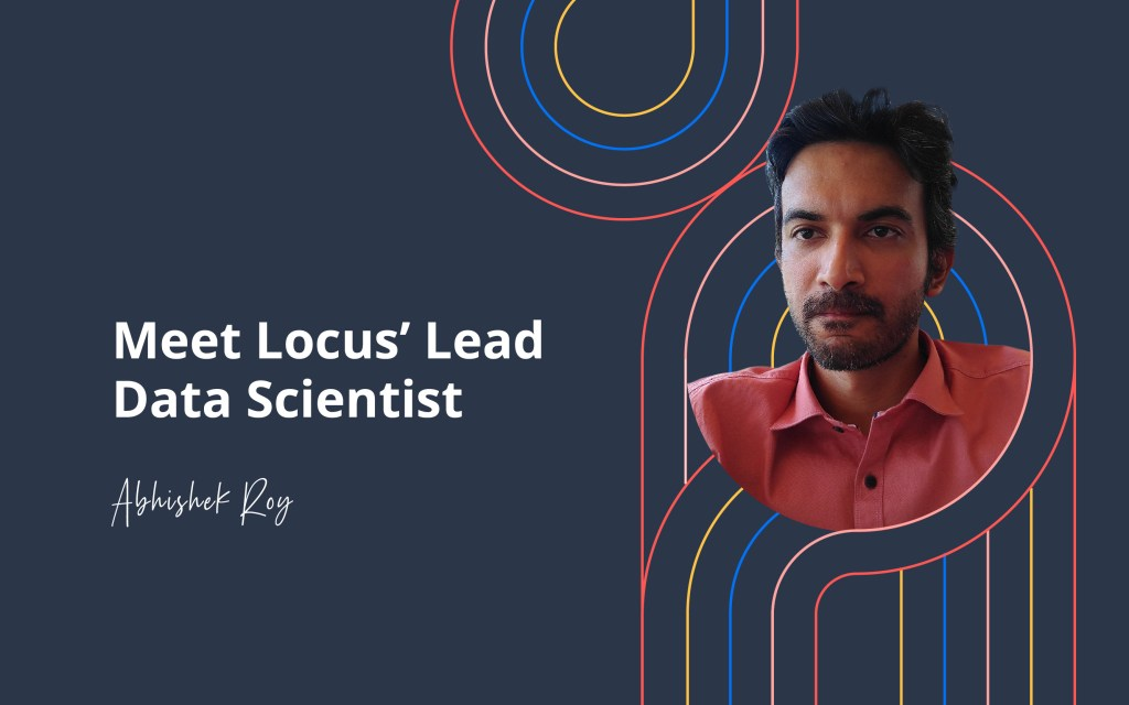 Meet Locus' Lead Data Scientist Who Has a Knack for Working With Difficult Things