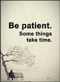"""image with words """"Be patient. Some things take time."""""""