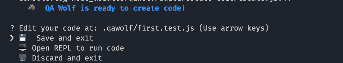 "Terminal with words ""QA wolf is ready to create code! Edit your code at .qawolf//first.test.js: Save and Exit, Open REPL to run code, discard and exit"