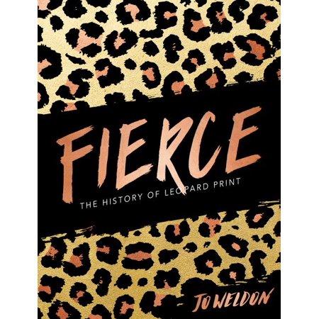 Fierce. The History of Leopard Print by Jo Weldon