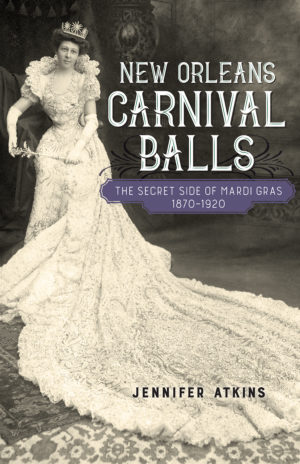 The Secret Side Of Mardi Gras 1870 1920 Lsu Press Blog