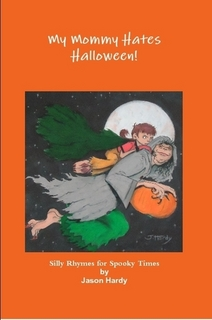 My Mommy Hates Halloween by Jason Hardy