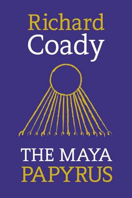 The Maya Papyrus by Richard Coady
