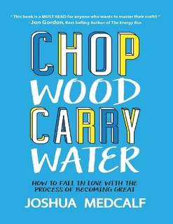 Chop Wood Carry Water by Joshua Medcalf