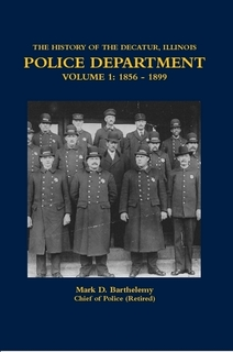 The History of the Decatur Illinois Police Department Volume 1
