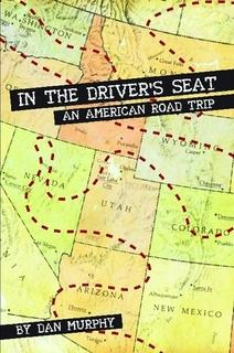 In the Driver's Seat: An American Road Trip By Dan Murphy