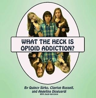 What the Heck is Opioid Addiction? By Quincy Sirko et al