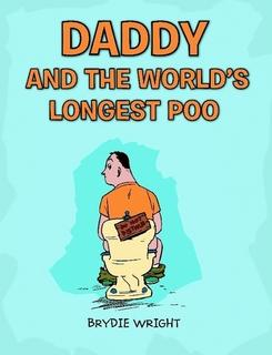 Daddy and the World's Longest Poo by Brydie Wright