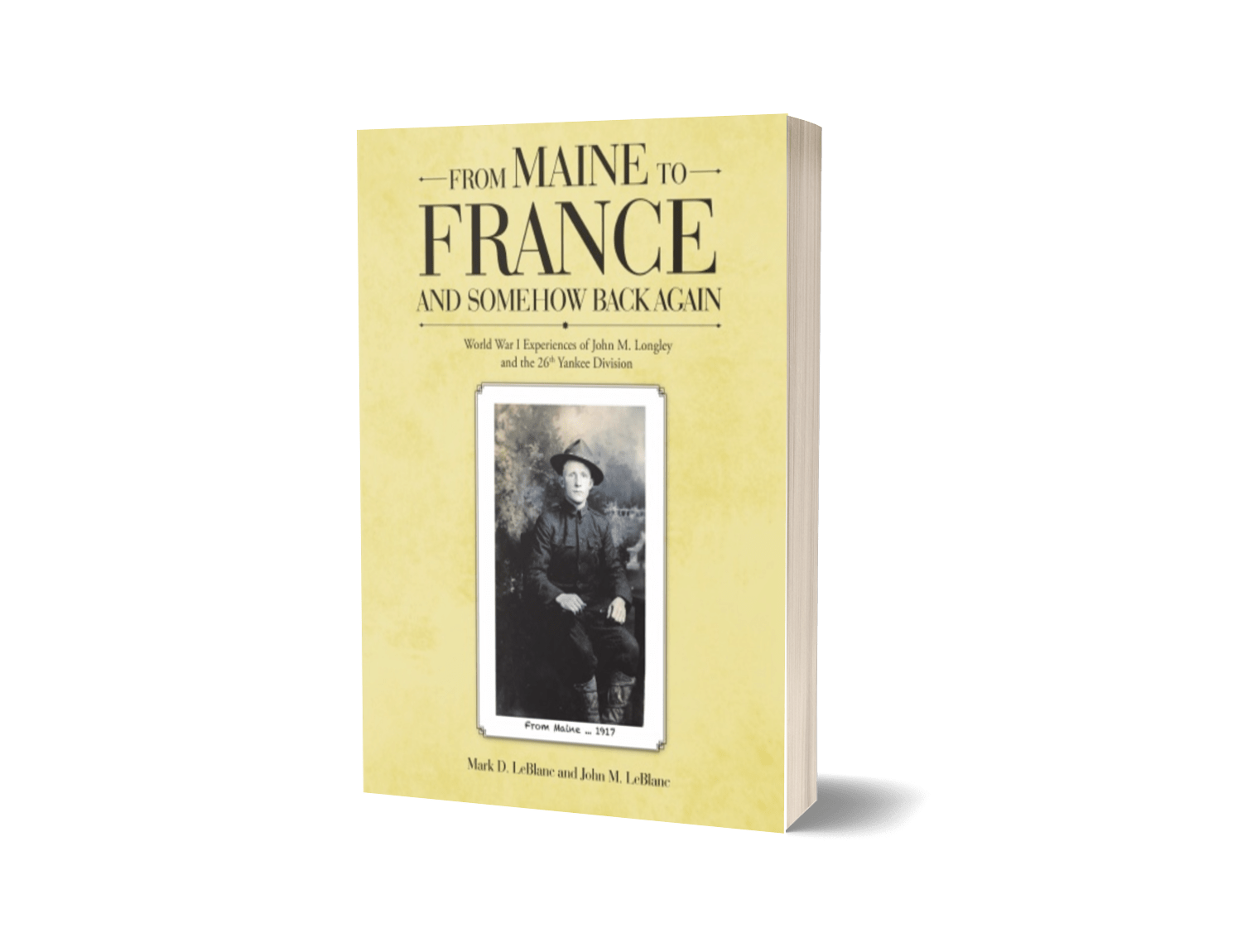 From Maine to France and Somehow Back Again: World War I Experiences of John M. Longley and the 26th Yankee Division